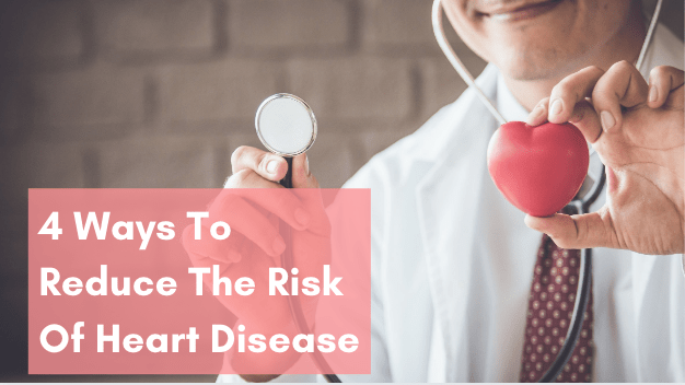 4 Ways To Reduce Heart Disease and its Risks